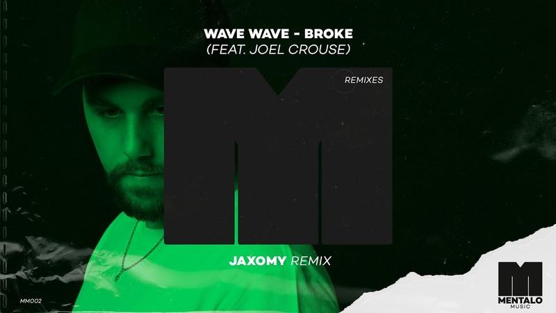 Wave Wave - Broke (feat. Joel Crouse) [Jaxomy Remix] Official Audio Video
