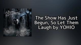 The Show Has Just Begun, So Let Them Laugh - YOHIO Lyrics