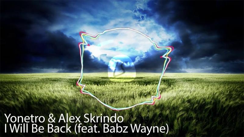 Yonetro Alex Skrindo I Will Be Back feat Babz Wayne