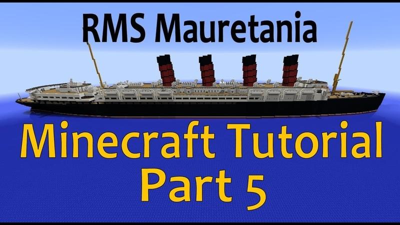 RMS Mauretania, Minecraft Tutorial Part 5