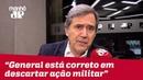 General Augusto Heleno está correto em descartar ação militar contra a Venezuela Marco Villa