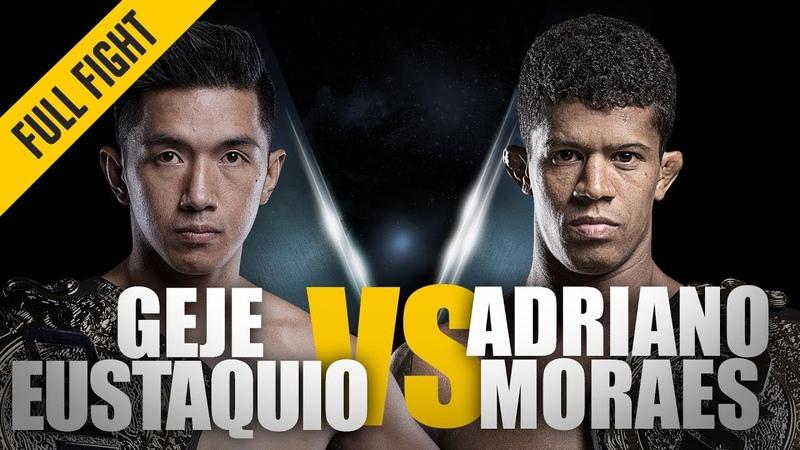 ONE Geje Eustaquio vs Adriano Moraes June 2018 FULL FIGHT