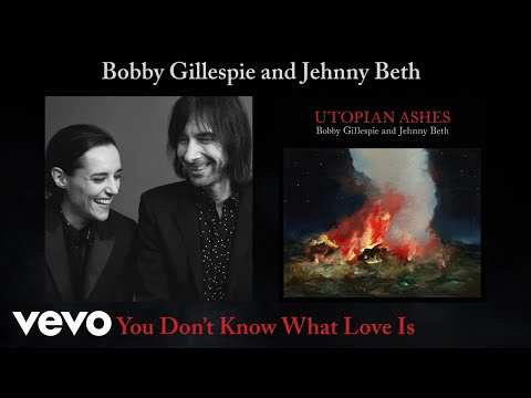 Bobby Gillespie Jehnny Beth You Don't Know What Love Is Official Audio