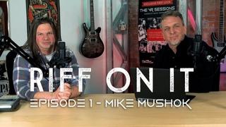 Riff On It - Mike Mushok Ep. 1