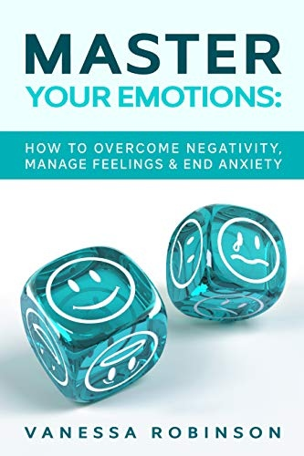 Master Your Emotions  How to Overcome Negativity, Manage Feelings & End Anxiety