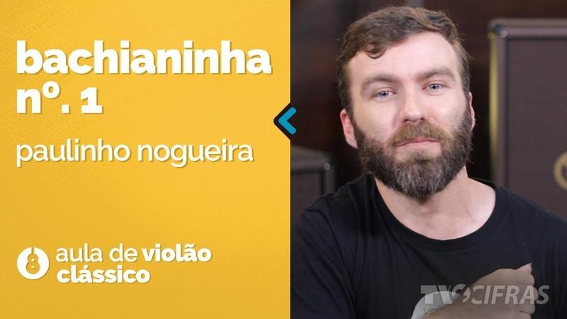 Paulinho Nogueira Bachianinha nº1 como tocar aula de violão clássico