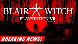 Blair Witch VR Coming to PSVR THIS SUMMER   New State of Play THIS WEEK   PSVR BREAKING NEWS
