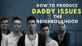 How to Produce: The Neighbourhood - Daddy Issues    Ableton Live