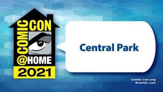 Central Park | Comic-Con@Home 2021