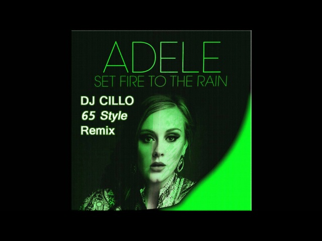 Adele - Set Fire To Rain (Dj Cillo 65 Style Remix)