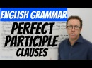 English grammar - Participle clauses with the Perfect participle - gramática inglesa