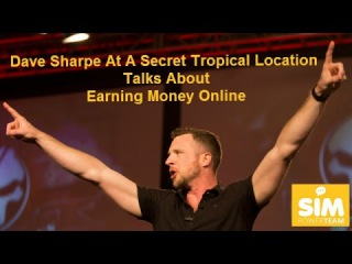 Dave Sharpe At A Secret Tropical Location Talks About Earning Money Online