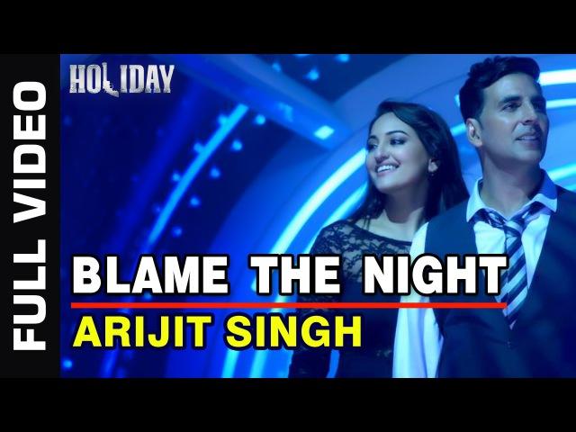 Blame The Night Full Video Holiday ft Akshay Kumar Sonakshi Sinha