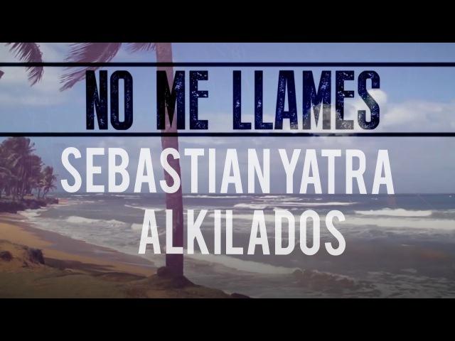 Sebastian Yatra feat Alkilados No Me Llames The Remix Lyric Video