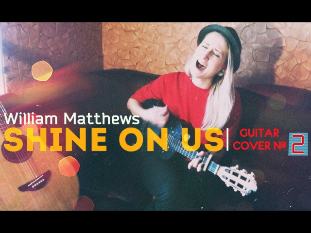 William Matthews Shine on us AlaskAlinA guitar cover