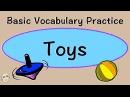 Toys   Basic Vocabulary Practice   English Speaking Practice   ESL   EFL   ELL