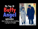 Top 10 Buffy or Angel Episodes (that remind us that everything is going to be all right)