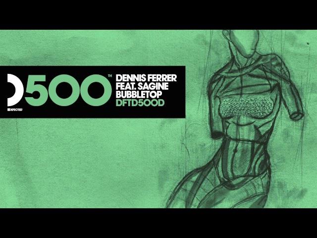 Dennis Ferrer featuring Sagine 'Bubbletop' DF's Bubble Wrapped Mix