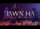 Jawn Ha Choreography | Theme To The Last Days |