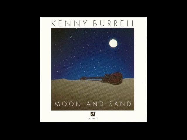 Kenny Burrell – Moon And Sand (Full Album) 1980