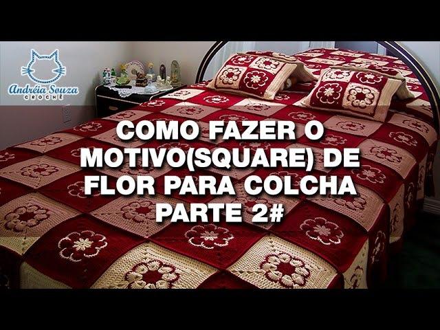 Motivosquare Flor para Colcha PARTE 02 | Colcha Crochê | Passo a Passo | Andréia Souza Crochê