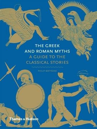 The Greek and Roman Myths - Philip Matyszak