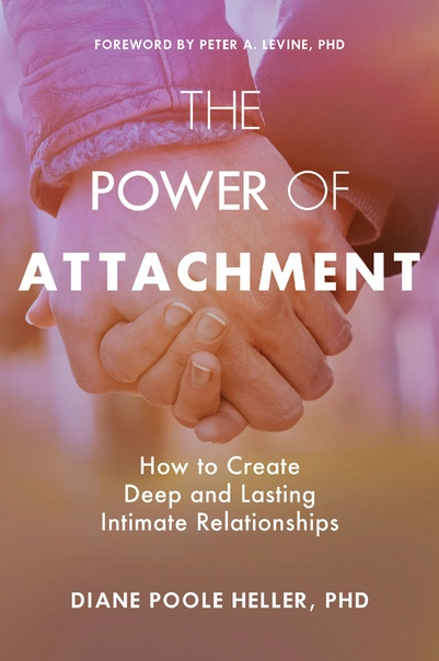 The Power of Attachment How to Create Deep and Lasting Intimate Relationships by Diane Poole Heller