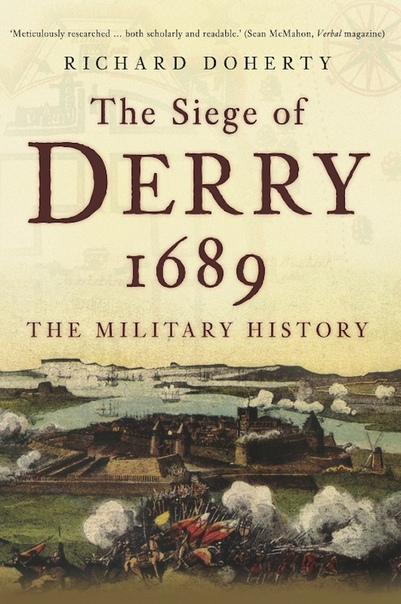Siege of Derry 1689 The Military History by Richard Doherty