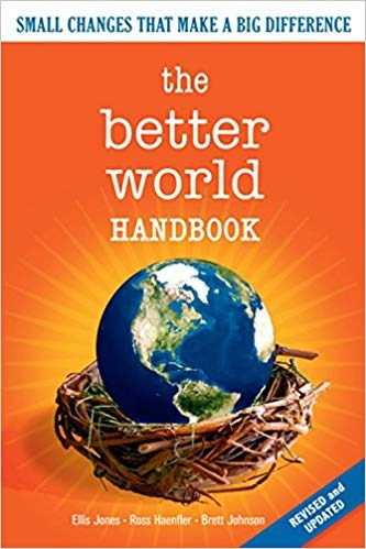 The Better World Handbook Small Changes That Make A Big Difference