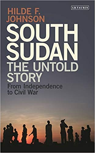 South Sudan The Untold Story from Independence to Civil War