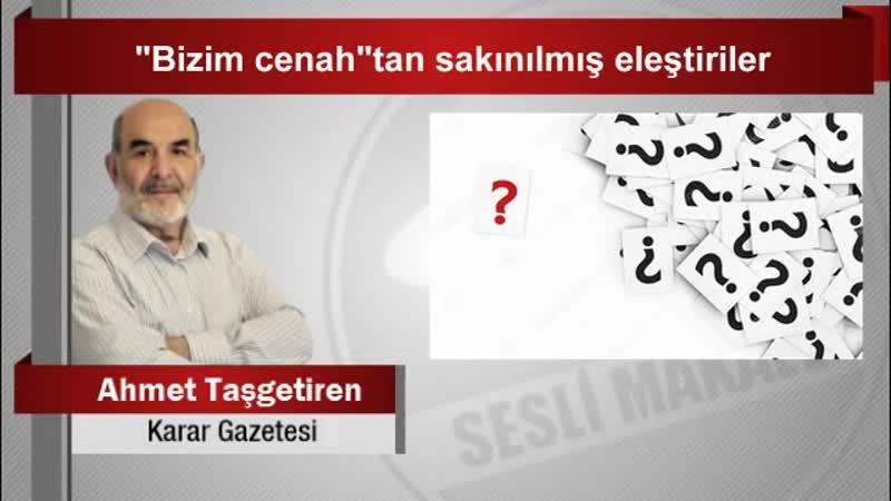 """Ahmet Taşgetiren """"Bizim cenah""""tan sakınılmış eleştiriler"""