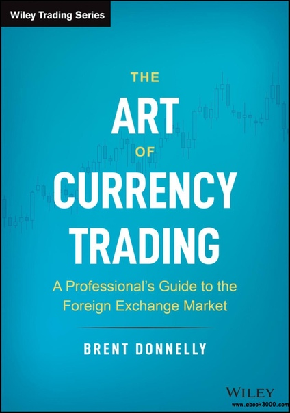 The Art of Currency Trading A Professional's Guide to the Foreign Exchange Market (Wiley Trading)