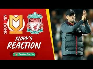 Klopp's reaction 'the boys showed in moments how good they are' | mk dons vs liverpool