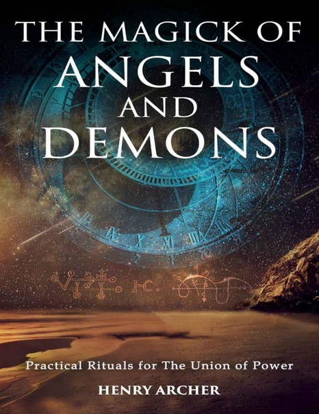The Magick of Angels and Demons by Henry Archer