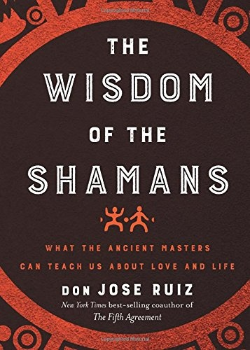 don Jose Ruiz] The Wisdom of the Shamans  What th