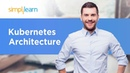 Kubernetes Architecture Kubernetes Tutorial For Beginners Kubernetes Concepts Simplilearn