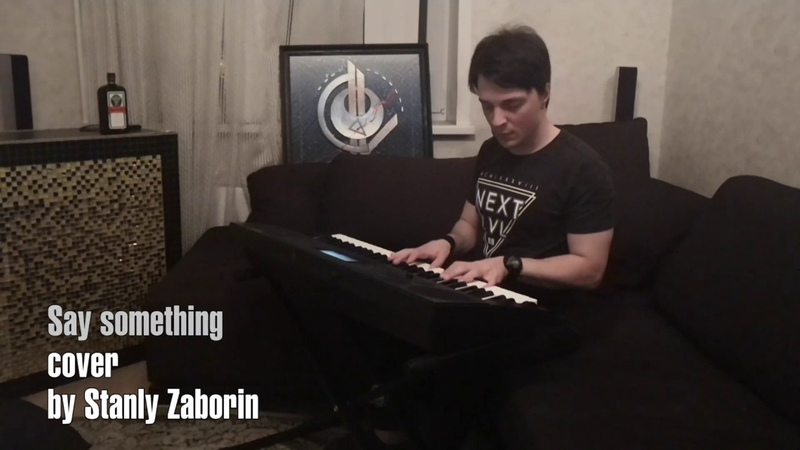 Say something (cover by Stanly Zaborin)