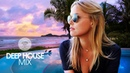 Deep House Mix Spring Summer 2018 Best of Tropical Deep House Music - Chill Out Session