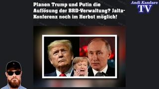 Planen Trump und Putin die Auflösung der BRD Verwaltung? Jalta Konferenz noch im Herbst möglich!