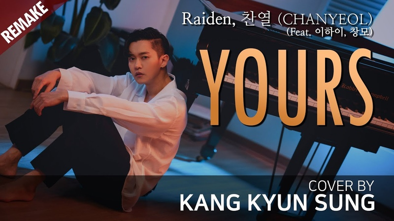 Raiden 찬열 CHANYEOL of EXO Yours Feat 이하이 창모 Cover 강균성 Kang Kyun Sung Original Key