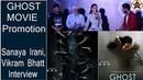 SANAYA IRANI And VIKRAM BHATT Full Interview For GHOST Movie Promotion