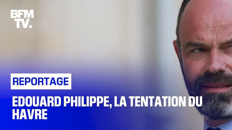 Edouard Philippe la tentation du Havre
