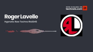 Techno Music: Roger Lavelle Hypnotic Raw Techno Rls0045