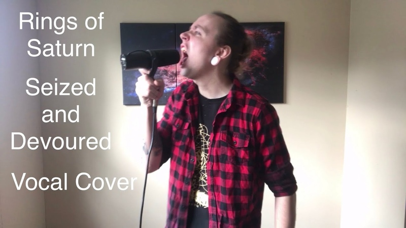Rings of Saturn Seized and Devoured Vocal Cover