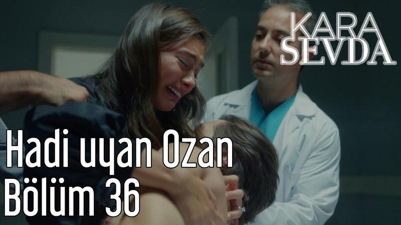 Kara Sevda 36 Bölüm Hadi Uyan Ozan