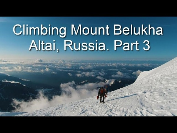Climbing Mountain Belukha Altai Russia Part 3