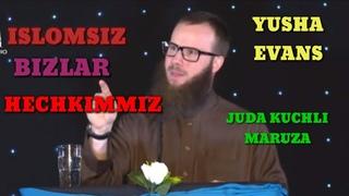 ISLOMSIZ SEN HECHKIMSAN HATTO DUNYO OYOQLARING OSTIDA BOLSAHAM - YUSHA EVANS