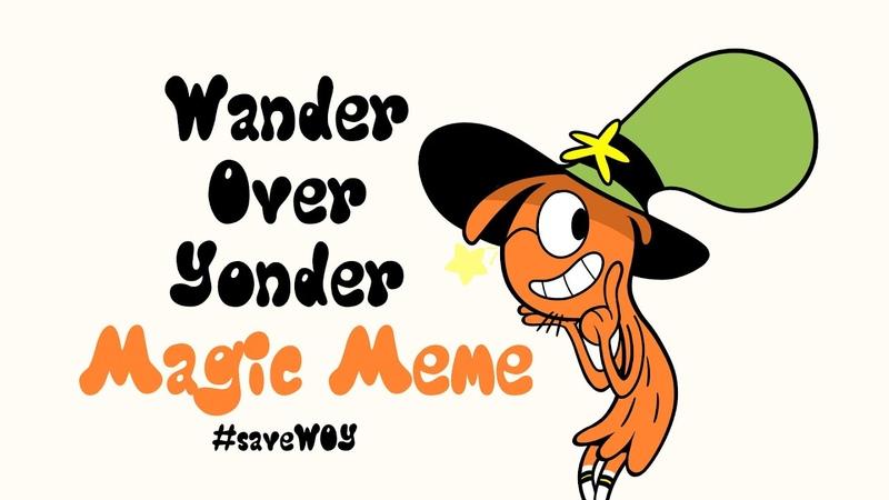 Magic Meme Wander Over Yonder Wander saveWOY