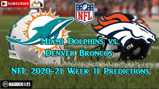 Miami Dolphins vs. Denver Broncos | NFL 2020-21 Week 11 | Predictions Madden NFL 21