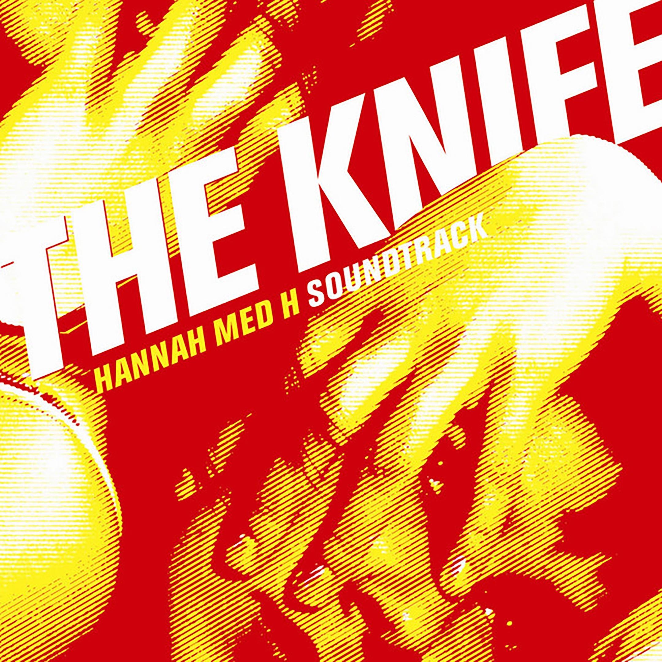 The Knife album Hannah Med H Soundtrack